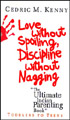 Love Without Spoiling, Discipline Without Nagging